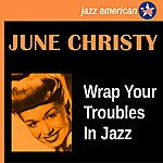 June Christy Wrap Your Troubles In Jazz