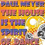 Paul Meyer The House Is The Spirit Of Dance