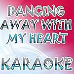 The Original Dancing Away With My Heart (In The Style Of Lady Antebellum) (Karaoke)