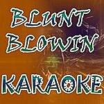 Official Blunt Blowin (In The Style Of LIL Wayne) (Karaoke)