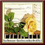 Felix Mendelssohn Mendelssohn: Great Organ Sonata Opus 65, No. 4 In B Flat Major / Orgelsonate Op.65/4 In B-Dur