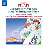 Adriano Pilati: Concerto For Orchestra - Suite For Strings And Piano
