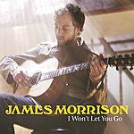 James Morrison I Won't Let You Go