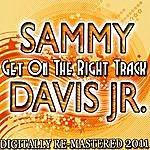 Sammy Davis, Jr. Get On The Right Track - (Digitally Re-Mastered 2011)