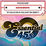 Buster Brown Fannie Mae / Is You Is Or Is You Ain't My Baby? (Digital 45)