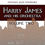 Harry James & His Orchestra Vintage Jazz Pioneers - Harry James, Vol. 2