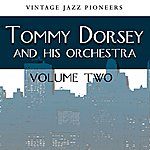 Tommy Dorsey & His Orchestra Vintage Jazz Pioneers - Tommy Dorsey Vol. 2