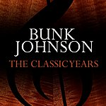 Bunk Johnson The Classic Years