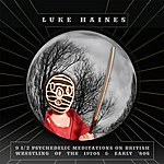 Luke Haines 9 1/2 Psychedelic Meditations On British Wrestling Of The 1970's And Early 1980's