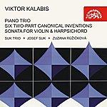 Josef Suk Kalabis: Piano Trio, Six Two-Part Canonical Inventions For Harpsichord, Sonata For Violin & Cembalo