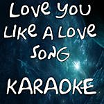 Official Love You Like A Love Song (In The Style Of Selena Gomez & The Scene) (Karaoke)