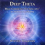 Steven Halpern Deep Theta : High Coherence Soundscapes For Meditation And Healing