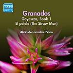Alicia De Larrocha Granados: Goyescas / El Pelele (De Larrocha) (1956)