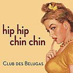 Club Des Belugas Hip Hip Chin Chin - Ep