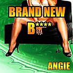 Angie Brand New B****