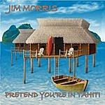 Jim Morris Pretend You're On Tahiti