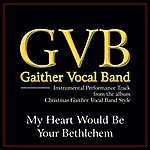 Gaither Vocal Band My Heart Would Be Your Bethelehem Performance Tracks