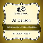 Al Denson Trusting You Alone / My Hope Is Built (The Solid Rock) [Medley] [Studio Track]
