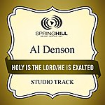 Al Denson Holy Is The Lord / He Is Exalted (Medley) [Studio Track]