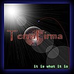 Terra Firma It Is What It Is