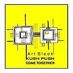 Art Bleek Kush Push / Come Together