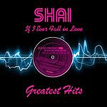Shai If I Ever Fall In Love - Greatest Hits