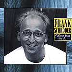 Frank Schröder Wann Bist Du Da