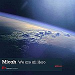 Micah We Are All Here