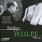 Heinz Holliger The Music Of Stefan Wolpe, Vol. 4