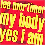 Lee Mortimer My Body / Yes I Am