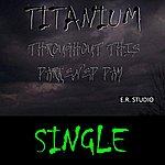 Titanium Throughout This Darkened Day - Single