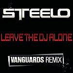 Steelo Leave The Dj Alone-Vanguards Remix