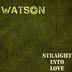 Watson Straight Into Love