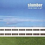 Slumber Never Been A Girl