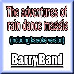 Barry The Adventures Of Rain Dance Maggie (Including Karaoke Version In The Style Of Rel)