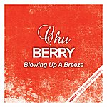 Chu Berry Blowing Up A Breeze