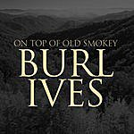 Burl Ives On Top Of Old Smokey