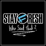 Stay Fresh Who Said That