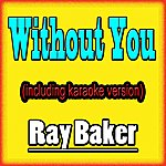 Ray Baker Without You (Including Karaoke Version In The Style Of David Guetta)