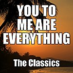 The Classics You To Me Are Everything