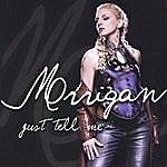 Morrigan Just Tell Me