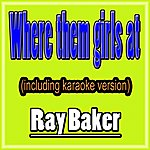 Ray Baker Where Them Girls At (Including Karaoke Version In The Style Of David Guetta)