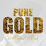 Michael Rose Pure Gold - Michael Rose
