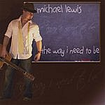Michael Lewis & Group The Way I Need To Be