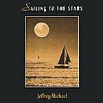 Jeffrey Michael Sailing To The Stars