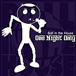 Ball In The House One Night Only