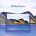 Michael Jones Almost Home