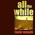 Taylor Mesple All The While
