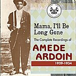 Amédé Ardoin Mama, I'll Be Long Gone : The Complete Recordings Of Amede Ardoin, 1929-1934