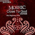 Mo Shic Close To God
